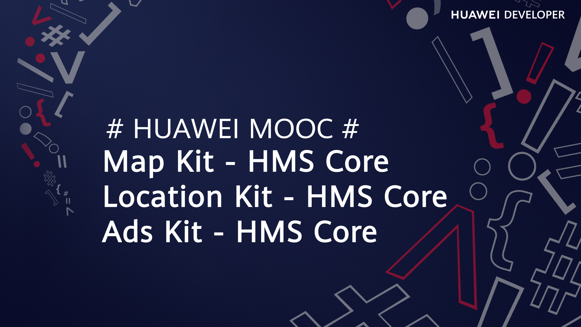 HMS Core Excellent Courses(Ads Kit,Map Kit,Location Kit)
