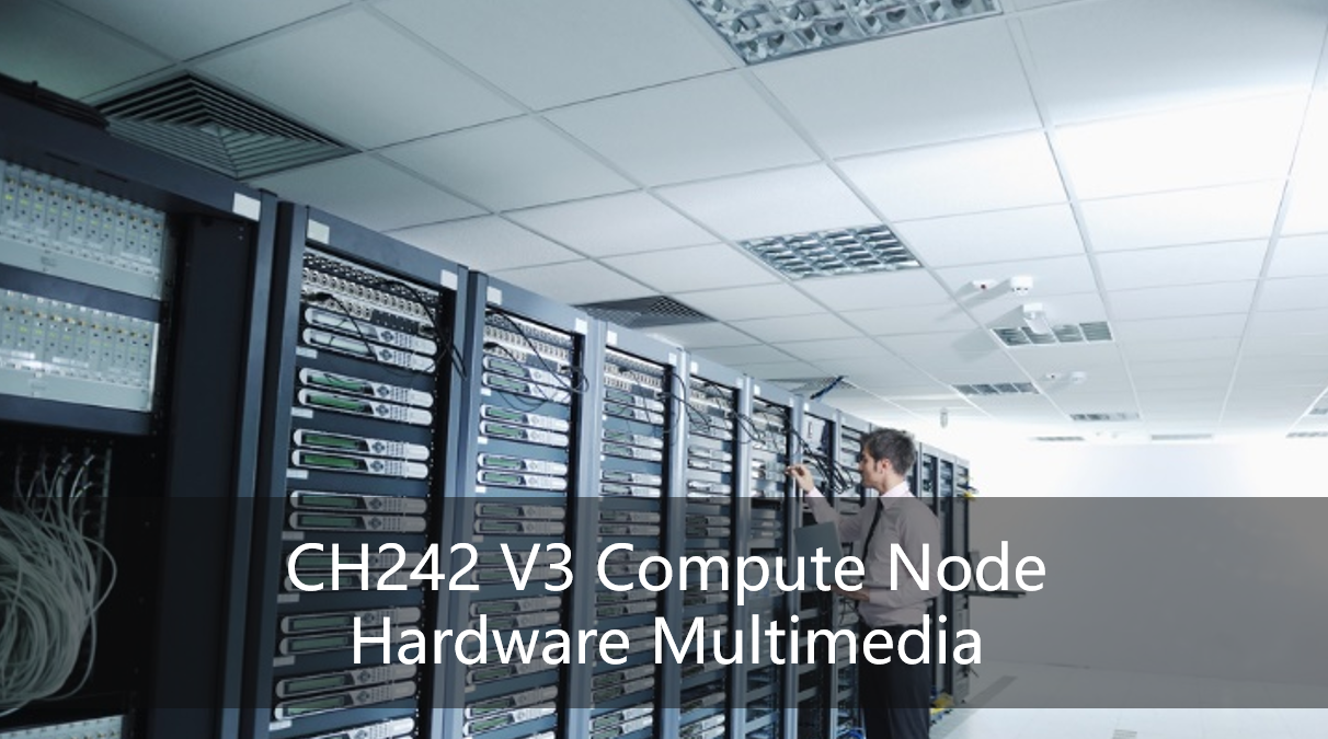 CH242 V3 Compute Node Hardware Multimedia