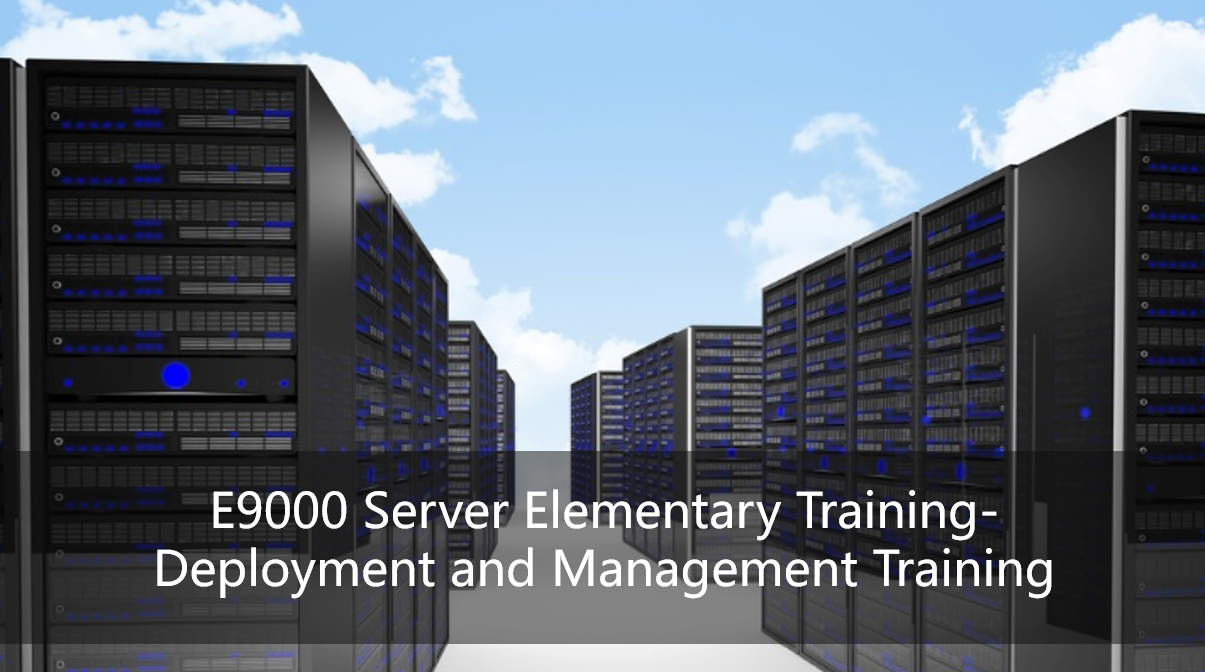 E9000 Server Elementary Training-Deployment and Management Training