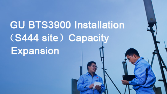 GU BTS3900 Installation (S444 site)Capacity Expansion ISDPENNF008