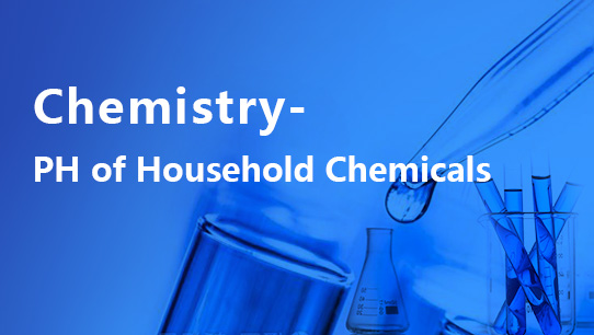 Chemistry - pH of Household Chemicals PHIENAB030